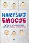 Narysuj emocje Ćwiczenia w rozpoznawaniu i nazywaniu stanów emocjonalnych