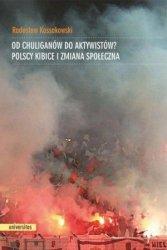 Od chuliganów do aktywistów? Polscy kibice i zmiana społeczna