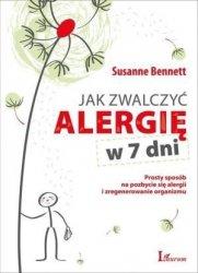 Jak zwalczyć alergię w 7 dni Prosty sposób na pozbycie się alergii i zregenerowanie organizmu