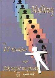 Modlitwy do 12 Kroków czyli jak wyjść na prostą