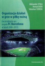Organizacja działań w grze w piłkę nożną (na przykładzie gry zespołu FC BARCELONA w latach 2008-2012)
