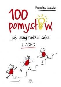100 pomysłów jak lepiej radzić sobie z ADHD