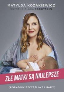 Złe matki są najlepsze Poradnik szczęśliwej mamy