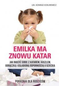 Emilka ma znowu katar Poradnik dla rodziców Jak radzić sobie z katarem kaszlem gorączką i osłabioną odpornością u dziecka