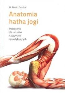 Anatomia Hatha Jogi Podręcznik dla uczniów nauczycieli i praktykujących