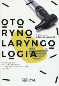 Otorynolaryngologia Podręcznik dla studentów i specjalizujących się lekarzy