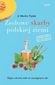 Ziołowe skarby polskiej ziemi Dające zdrowie zioła na wyciągnięcie ręki