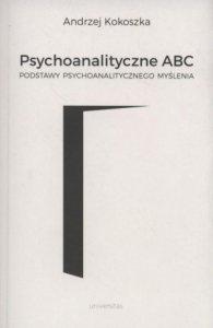 Psychoanalityczne ABC Podstawy psychoanalitycznego myślenia