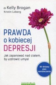 Prawda o kobiecej depresji Jak zapanować nad ciałem by uzdrowić umysł
