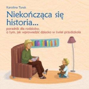 Niekończąca się historia Poradnik dla rodziców o tym jak wprowadzić dziecko w świat przedszkola