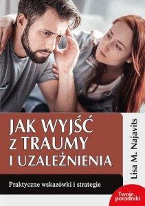Jak wyjść z traumy i uzależnienia Praktyczne wskazówki i strategie