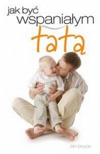 Jak być wspaniałym tatą