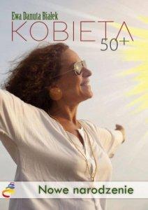 Kobieta 50+ Nowe narodzenie Droga do duchowego wymiaru siebie