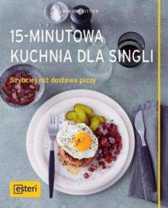 15 minutowa kuchnia dla singli Szybciej niż dostawa pizzy