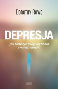 Depresja Jak skruszyć mury więzienia swojego umysłu