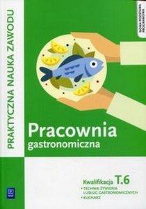 Pracownia gastronomiczna Praktyczna nauka zawodu Kwalifikacja T6 Technik żywienia i usług gastronomicznych Kucharz