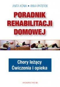Poradnik rehabilitacji domowej Chory leżący Ćwiczenia i opieka