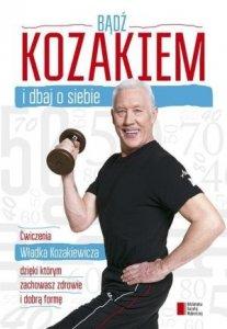 Bądź kozakiem i dbaj o siebie Ćwiczenia Władka Kozakiewicza dzięki którym zachowasz zdrowie i dobrą formę