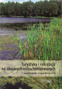Turystyka i rekreacja na obszarach niezurbanizowanych wybrane zagadnienia