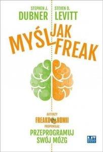Myśl jak FREAK Autorzy Freakonomii proponują przeprogramuj swój mózg