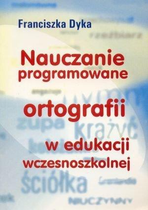 Nauczanie programowane ortografii w edukacji wczesnoszkolnej