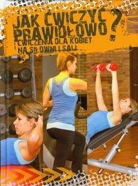 Jak ćwiczyć prawidłowo Ćwiczenia dla kobiet na siłowni i Sali