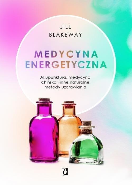 Medycyna energetyczna Akupunktura, medycyna chińska i inne naturalne metody uzdrawiania