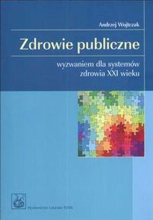 Zdrowie publiczne Wyzwaniem dla systemów zdrowia XXI wieku