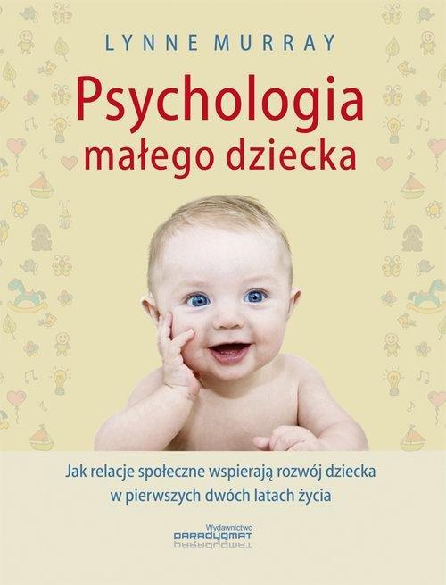 Psychologia małego dziecka Jak relacje społeczne wspierają rozwój dziecka w pierwszych dwóch latach życia