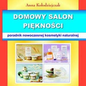 Domowy salon piękności Poradnik nowoczesnej kosmetyki naturalnej