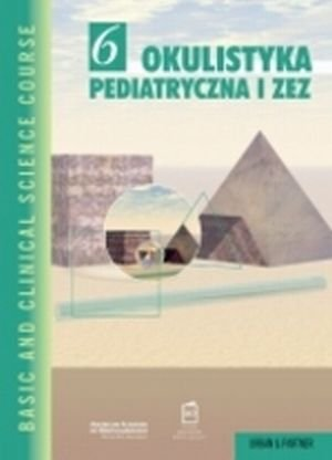 Okulistyka pediatryczna i zez Seria Basic and Clinical Science Course (BCSC 6)