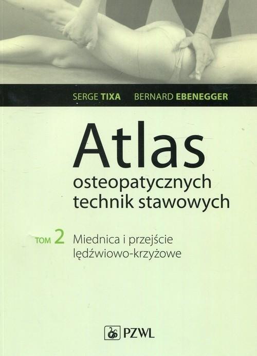 Atlas osteopatycznych technik stawowych Tom 2 Miednica i przejście lędźwiowo-krzyżowe