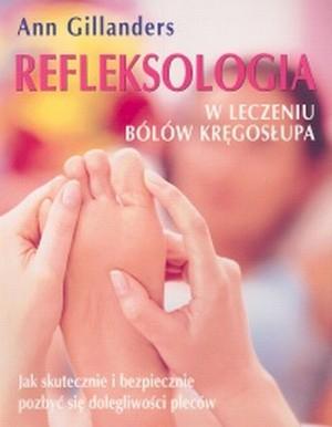 Refleksologia w leczeniu bólów kręgosłupa Jak skutecznie i bezpiecznie pozbyć się dolegliwości pleców