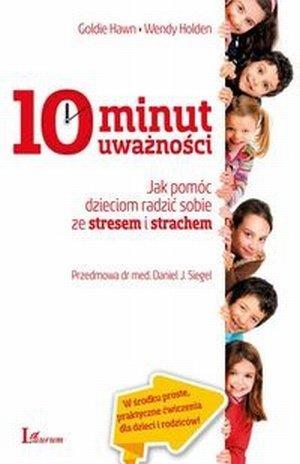 10 minut uważności Jak pomóc dzieciom radzić sobie ze stresem i strachem