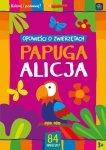 Kolorowanka z naklejkami OPOWIEŚCI O ZWIERZĘTACH PAPUGA ALICJA 3+ (43324)