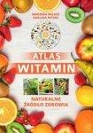 Atlas witamin. Naturalne źródło zdrowia