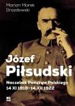 Józef Piłsudski. Naczelnik Państwa Polskiego