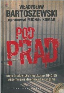 Pod prąd. Moje środowisko niepokorne 1945-1955. Wspomnienia dziennikarza i więźnia