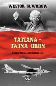 Tatiana - Tajna broń. Kronika wielkiego dziesięciolecia