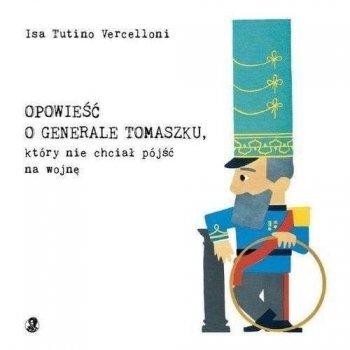 Opowieść o generale Tomaszku, który nie chciał pójść na wojnę