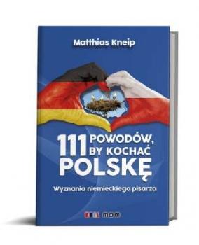 111 powodów, by kochać Polskę. Wyznania niemieckiego pisarza