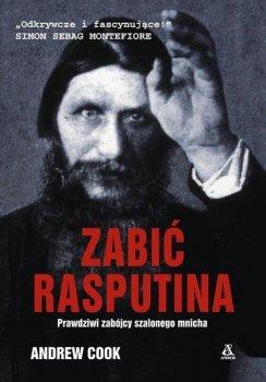 Zabić Rasputina. Prawdziwi zabójcy szalonego mnicha