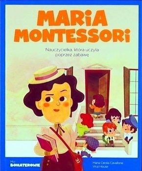 Maria Montessori. Nauczycielka, która uczyła poprzez zabawę. Moi bohaterowie