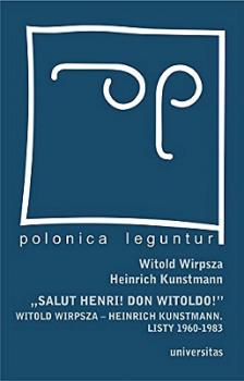 Salut Henri! Don Witoldo! Witold Wirpsza - Heinricz Kunstmann. Listy 1960-1983