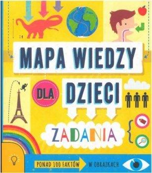 Mapa wiedzy dla dzieci. Zadania. Ponad 100 faktów w obrazkach