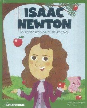 Isaac Newton. Naukowiec, który odkrył siłę grawitacji. Moi bohaterowie
