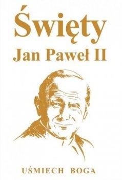 Święty Jan Paweł II. Uśmiech Boga