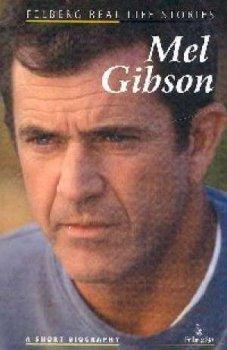 Mel Gibson. A short biography