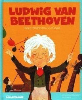 Ludwig Van Beethowen. Ojciec romantyzmu w muzyce. Moi bohaterowie