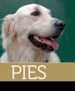 Pies - wszystko o pielęgnacji, zdrowiu, żywieniu, wychowaniu i tresurze